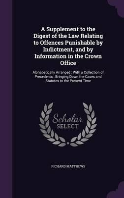 A Supplement to the Digest of the Law Relating to Offences Punishable by Indictment, and by Information in the Crown Office