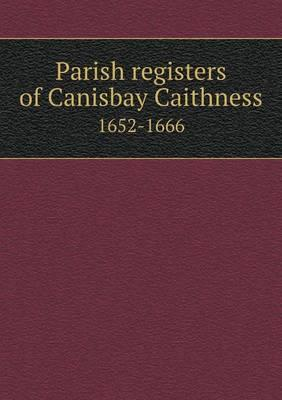 Parish Registers of Canisbay Caithness 1652-1666