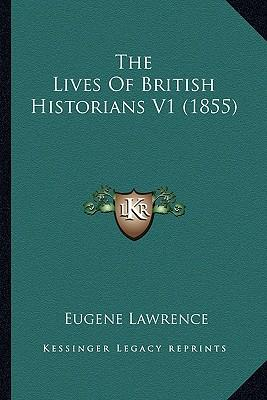 The Lives of British Historians V1 (1855) the Lives of British Historians V1 (1855)