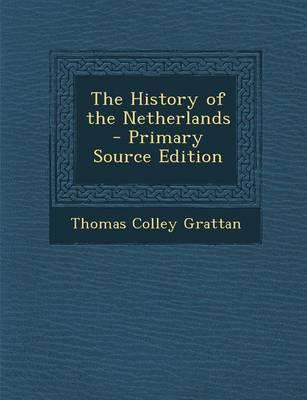 The History of the Netherlands - Primary Source Edition