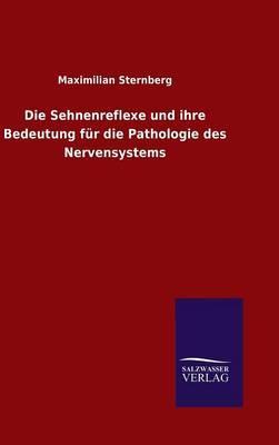 Die Sehnenreflexe und ihre Bedeutung für die Pathologie des Nervensystems