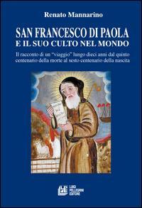 San Francesco di Paola e il suo culto nel mondo. Il racconto di un viaggio lungo dieci anni dal quinto centenario della morte al sesto centenario della nascita