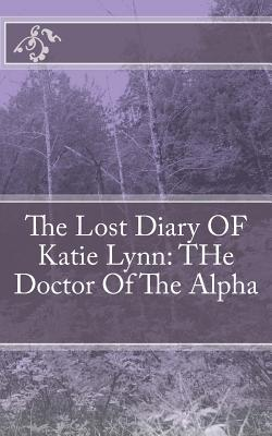The Lost Diary of  Katie Lynn Doctor Of The Alpha and The Omega