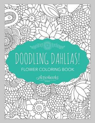 Doodling Dahlias! Flower Coloring Book