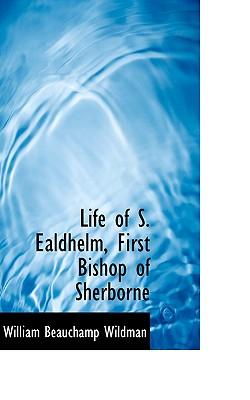 Life of S. Ealdhelm, First Bishop of Sherborne