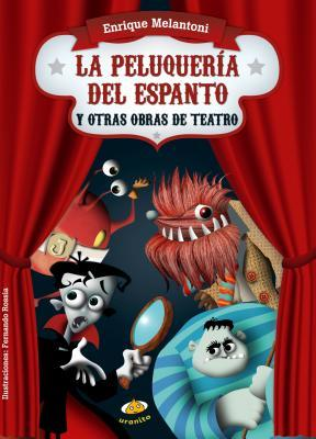 La peluqueria del espanto y otras obras de teatro / The Barber of Terror and Other Plays