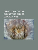 Directory of the County of Bruce, Canada West