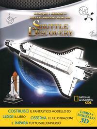 Scopri i segreti dello spazio con lo Shuttle Discovery. Ediz. a colori. Con gadget