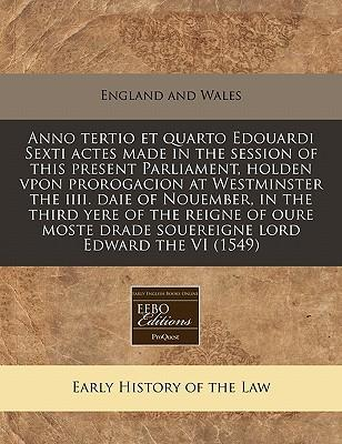 Anno Tertio Et Quarto Edouardi Sexti Actes Made in the Session of This Present Parliament, Holden Vpon Prorogacion at Westminster the IIII. Daie of Drade Souereigne Lord Edward the VI (1549)