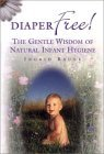 Diaper Free! The Gentle Wisdom of Natural Infant Hygiene