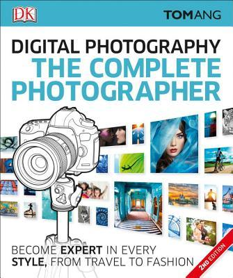 Digital Photography The Complete Photographer