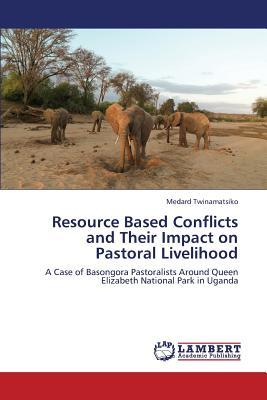 Resource Based Conflicts and Their Impact on Pastoral Livelihood