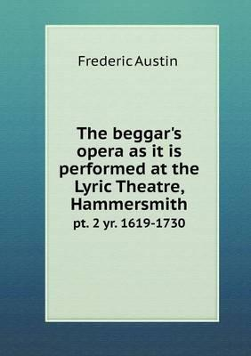 The Beggar's Opera as It Is Performed at the Lyric Theatre, Hammersmith PT. 2 Yr. 1619-1730