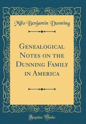 Genealogical Notes on the Dunning Family in America (Classic Reprint)