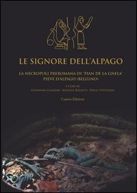 Le signore dell'Alpago. La necropoli preromana di Pian de la Gnela a Pieve d'Alpago (Belluno)