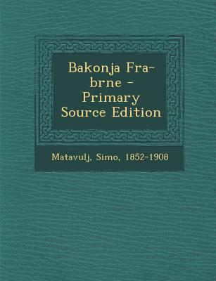 Bakonja Fra-Brne - Primary Source Edition
