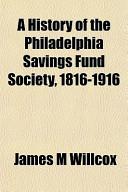 A History of the Philadelphia Savings Fund Society, 1816-1916