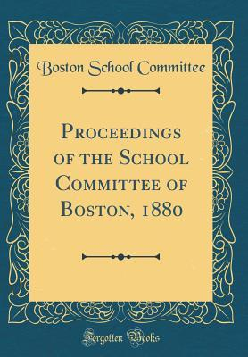 Proceedings of the School Committee of Boston, 1880 (Classic Reprint)