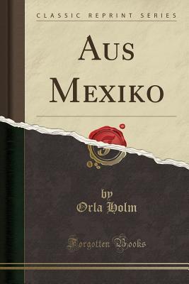 Aus Mexiko (Classic Reprint)