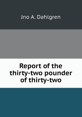 Report of the Thirty-Two Pounder of Thirty-Two