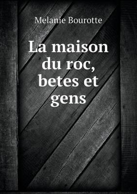 La Maison Du Roc, Betes Et Gens