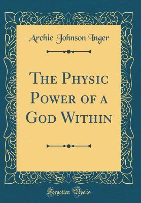 The Physic Power of a God Within (Classic Reprint)