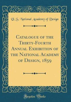 Catalogue of the Thirty-Fourth Annual Exhibition of the National Academy of Design, 1859 (Classic Reprint)