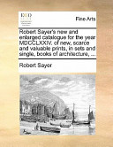Robert Sayer's New and Enlarged Catalogue for the Year MDCCLXXIV. of New, Scarce and Valuable Prints, in Sets and Single, Books of Architecture, ...