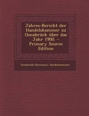 Jahres-Bericht Der Handelskammer Zu Osnabruck Uber Das Jahr 1900.