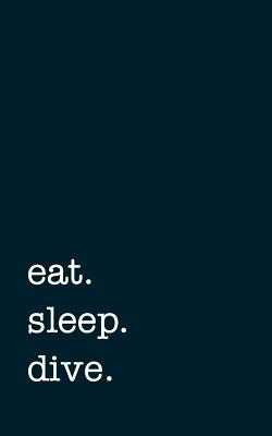 eat. sleep. dive. - Lined Notebook