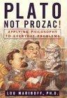 Plato, Not Prozac! Applying Philosophy to Everyday Problems