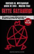 Sette sataniche. Dalla stregoneria ai messaggi subliminali nella musica rock, dai misteri del mostro di Firenze alle «Bestie di Satana»