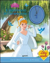 Il matrimonio di Cenerentola. Principesse. Libro gioiello. Con gadget