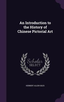 An Introduction to the History of Chinese Pictorial Art