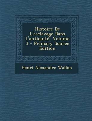 Histoire de L'Esclavage Dans L'Antiquite, Volume 3 - Primary Source Edition