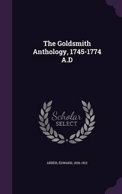 The Goldsmith Anthology, 1745-1774 A.D