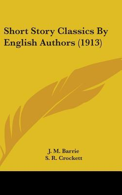 Short Story Classics by English Authors (1913)