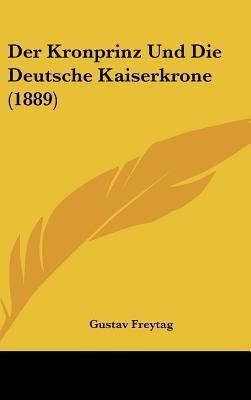 Der Kronprinz Und Die Deutsche Kaiserkrone (1889)