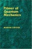 Primer of Quantum Mechanics