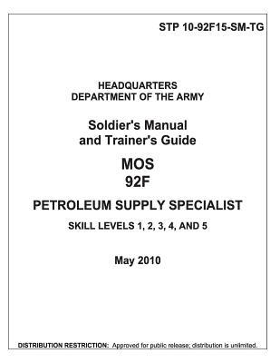 Soldier Training Publication Stp 10-92f15-sm-tg Soldier's Manual and Trainer's Guide Mos 92f Petroleum Supply Specialist Skill Levels 1, 2, 3, 4, and 5 May 2010