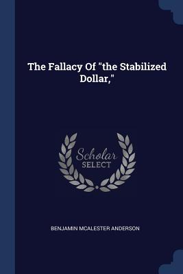 The Fallacy of the Stabilized Dollar,