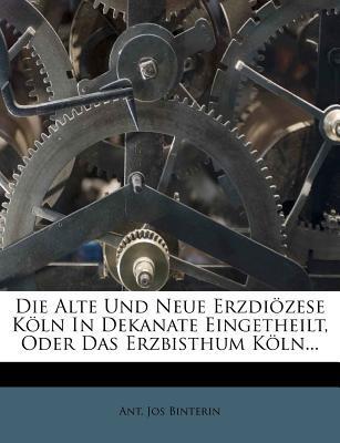 Die alte und neue Erzdiözese Köln in Dekanate eingetheilt, oder das Erzbisthum Köln