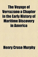 The Voyage of Verrazzano a Chapter in the Early History of Maritime Discovery in America