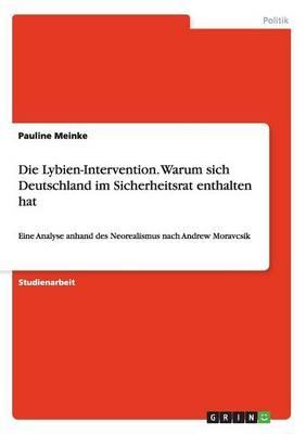 Die Lybien-Intervention. Warum sich Deutschland im Sicherheitsrat enthalten hat