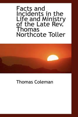 Facts and Incidents in the Life and Ministry of the Late Rev. Thomas Northcote Toller