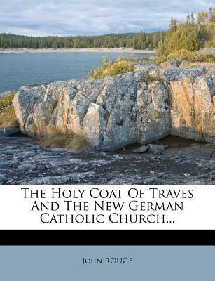 The Holy Coat of Traves and the New German Catholic Church...