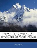 I Fioretti Di San Francesco E Il Cantico Del Sole Con Una Introduzione Di Adolfo Padovan
