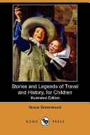 Stories and Legends of Travel and History, for Children (Illustrated Edition) (Dodo Press)