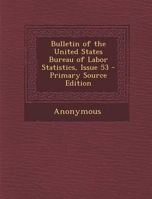 Bulletin of the United States Bureau of Labor Statistics, Issue 53