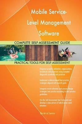 Mobile Service-Level Management Software Complete Self-Assessment Guide